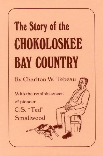 9780916224011: The Story of the Chokoloskee Bay Country: With the Reminiscences of Pioneer C. S. Ted Smallwood (Copeland Studies in Florida History)