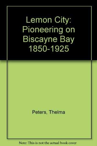 Lemon City Pioneering on Biscayne Bay 1850: Peters, Thelma