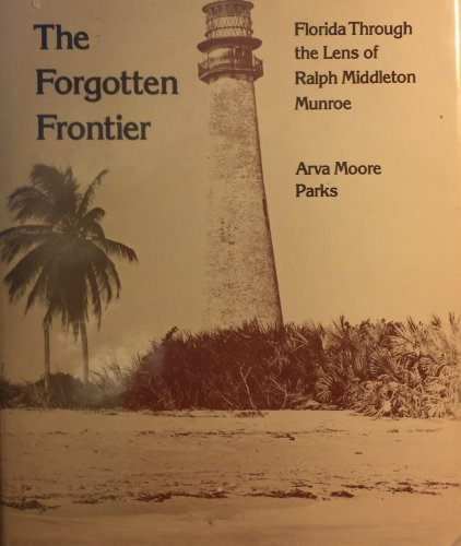 Forgotten Frontier Florida Through the Lens of Ralph Middleton Munroe: Parks, Arva Moore