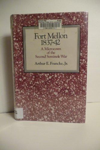 Fort Mellon 1837-42: A Microcosm of the Second Seminole War: Francke, Arthur E., Jr