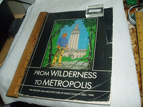 9780916224882: From wilderness to metropolis: The history and architecture of Dade County, Florida, 1825-1940