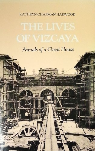 9780916224998: The Lives of Vizcaya: Annals of a Great House