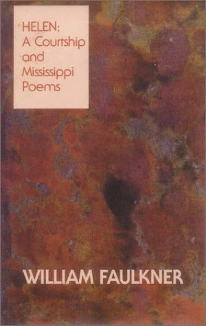 Helen: A Courtship and Mississippi Poems: Faulkner, William