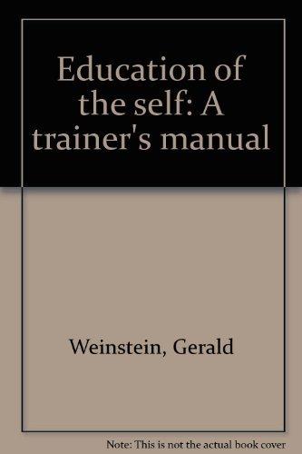 Education of the Self: A Trainer's Manual: Weinstein, Gerald;Weinstein, Matt;Hardin, Joy