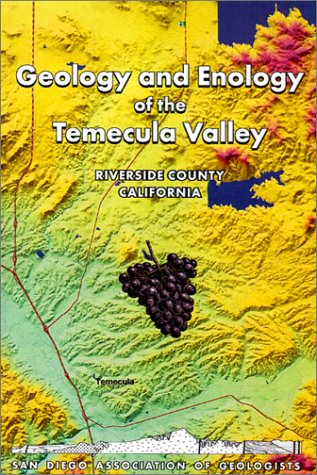 Geology and Enology of the Temecula Valley: Birnbaum, Barbara; Cato, Kerry
