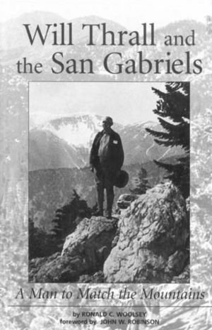 9780916251673: Will Thrall and the San Gabriels: A Man to Match the Mountains (Adventures in Cultural and Natural History)