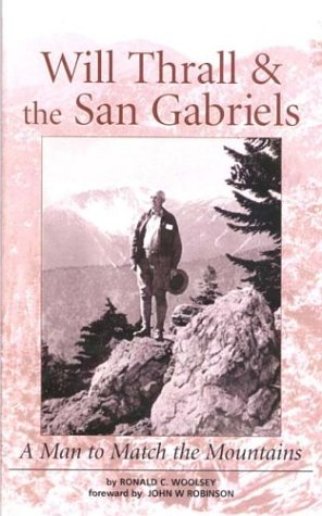 9780916251697: Will Thrall and the San Gabriels: A Man to Match the Mountains (Adventures in Cultural and Natural History)