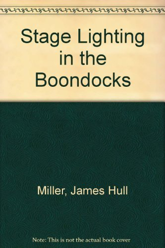 Stage Lighting in the Boondocks: A Layman's Handbook of Down-To-Earth Methods of Lighting ...