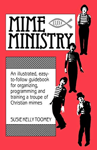 Mime Ministry: An illustrated, easy-to-follow guidebook for organizing, programming and training ...