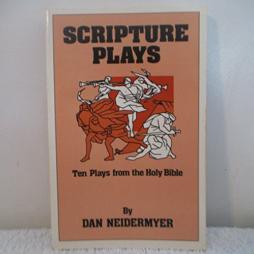 Scripture Plays Ten Plays from the Holy: Neidermyer, Dan