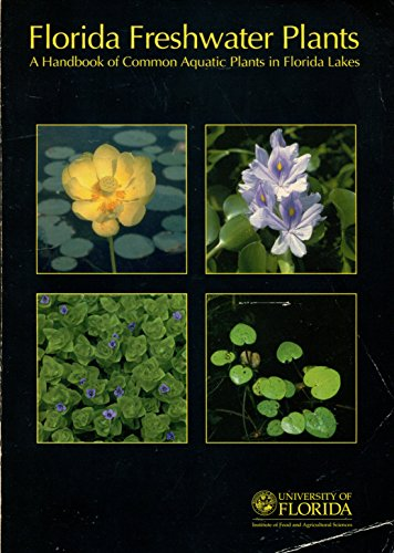 Florida Freshwater Plants: a Handbook of Common Aquatic Plants in Florida Lakes: Hoyer, Canfield, ...