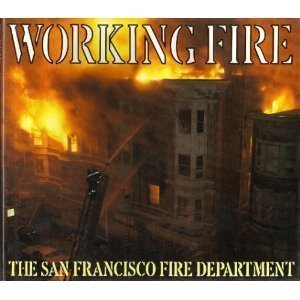 Working Fire : The San Francisco Fire Department: George Hall; John Burks