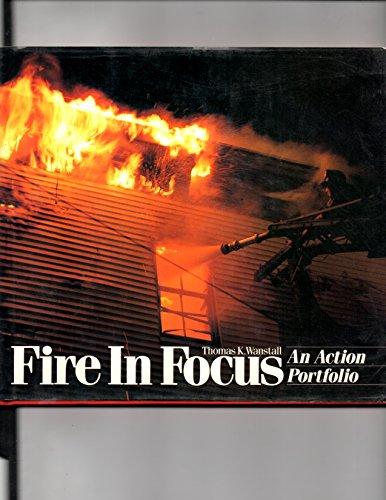 Fire in Focus: An Action Portfolio: Wanstall, Thomas K.