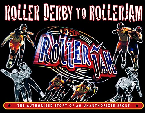 9780916290801: Roller Derby to RollerJam: The Authorized Story of an Unauthorized Sport