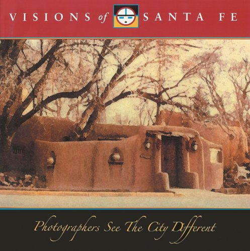 Visions of Santa Fe: Photographers See the City Different: Editor-Baron Wolman