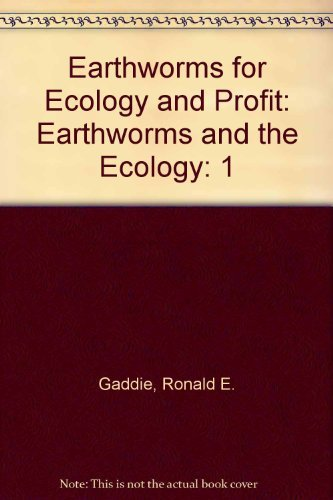 Earthworms for Ecology & Profit. Volume I Scientific Earthworm Farming: Ronald E. Gaddie, Sr. ...