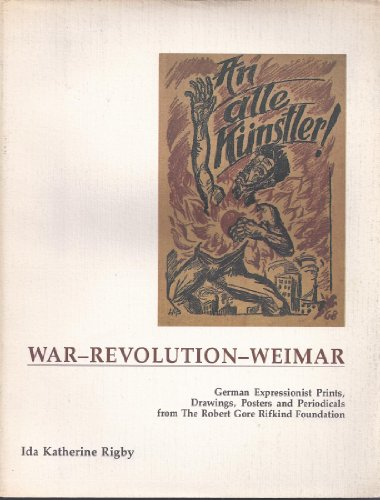9780916304621: An Alle Kunstler! War, Revolution, Weimar: German Expressionist Prints, Drawings, Posters, and Periodicals from the Robert Gore Rifkind Foundation
