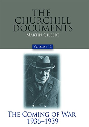 The Churchill Documents, Volume 13: The Coming of War, 1936-1939: Winston S. Churchill