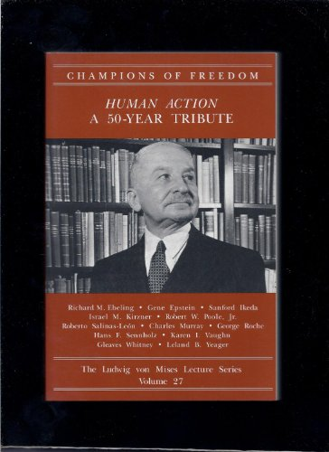 Human Action: a 50-Year Tribute (Ludwig von Mises Lecture Series, Volume 27)