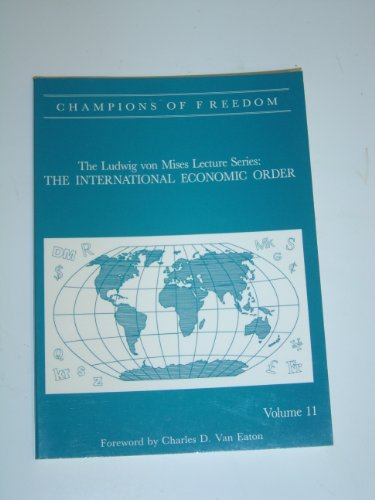 9780916308988: The Ludwig Von Mises Lecture Series: THE INTERNATIONAL ECONOMIC ORDER