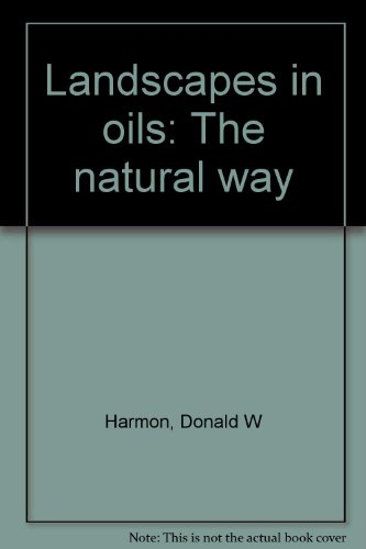 LANDSCAPES IN OILS - THE NATURAL WAY: Harmon