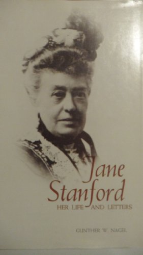 Jane Stanford, Her Life and Letters (: Nagel, Gunther W.;