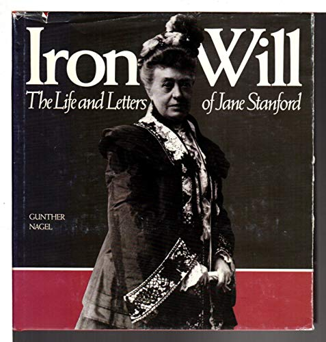 9780916318161: Iron Will: The Life and Letters of Jane Stanford