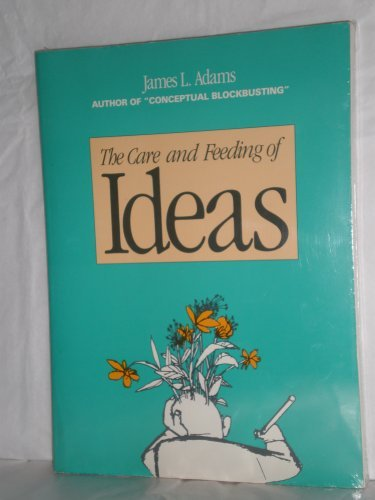 9780916318277: The Care and Feeding of Ideas: A Guide to Encouraging Creativity.
