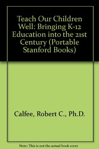 9780916318550: Teach Our Children Well: Bringing K-12 Education into the 21st Century (Portable Stanford Books)