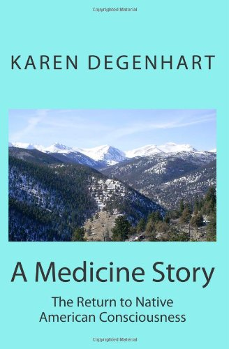 A Medicine Story: The Return to Native American Consciousness: Degenhart, Karen; Woman, Thunder ...