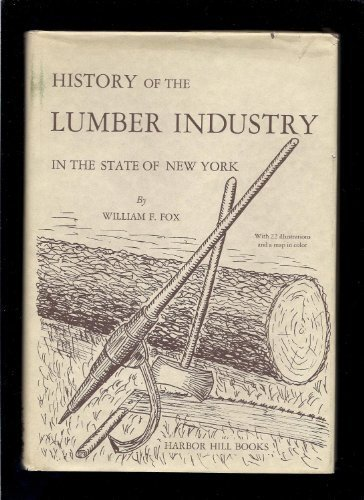 History of the Lumber Industry in the State of New York: Fox, William