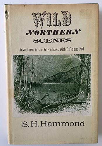 Wild northern scenes: Or, Sporting adventures with: Hammond, S. H