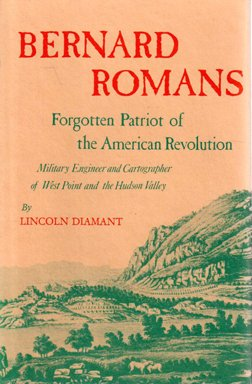 Bernard Romans Forgotten Patriot of the American Revolution. Military Engineer and Cartographer o...