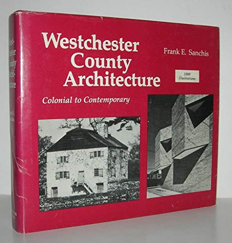 Westchester County Architecture: Colonial to Contemporary: Sanchis, Frank E.
