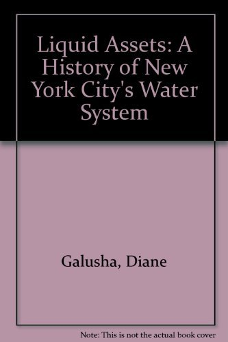 Liquid Assets: A History of New York City's Water System: Diane Galusha