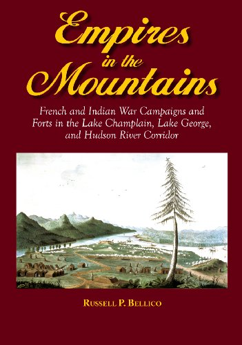 Empires in the Mountains: French and Indian War Campaigns and Forts in the Lake Champlain, Lake ...