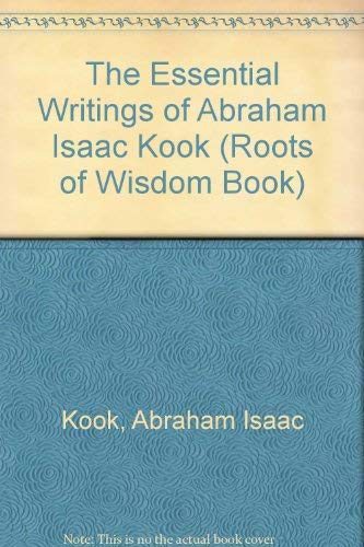 9780916349158: The Essential Writings of Abraham Isaac Kook (Roots of Wisdom Book)