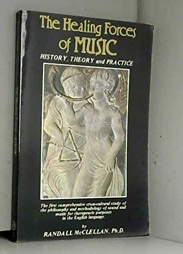 Healing Forces of Music: History, Theory and Practice: Randall McClellan