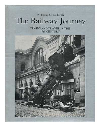 The Railway Journey Trains and Travel in: Schivelbusch, Wolfgang