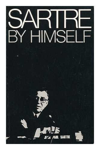 Sartre by himself: A film directed by: Sartre, Jean Paul