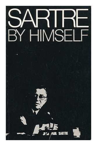 9780916354350: Sartre by himself: A film directed by Alexandre Astruc and Michel Contat with the participation of Simone de Beauvoir, Jacques-Larent Bost, Andre Gorz, Jean Pouillon