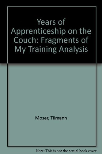 Years of Apprenticeship on the Couch: Fragments of My Training Analysis: Tilmann Moser