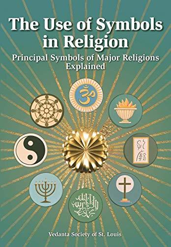 Use of Symbols in Religion: Principal Symbols of Major Religions Explained: Satprakashananda, Swami