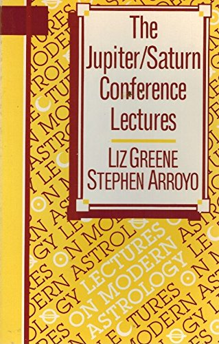 The Jupiter/Saturn Conference Lectures (Lectures on Modern Astrology): Greene, Liz; Arroyo, ...