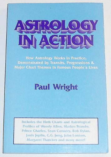 Astrology in Action : How Astrology Works: Paul Wright
