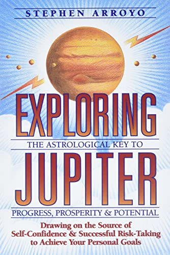 9780916360580: Exploring Jupiter: The Astrological Key to Progress, Prosperity & Potential