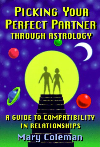 Picking Your Perfect Partner Through Astrology:: A: Mary Coleman, Tony