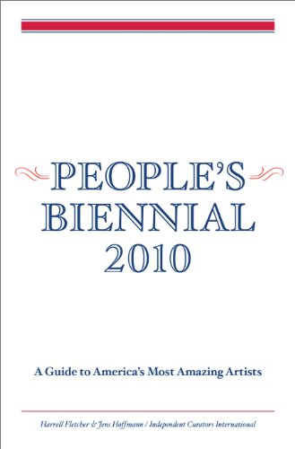 People's Biennial 2010: A Guide to America's Most Amazing Artists: Hoffmann, Jens; ...