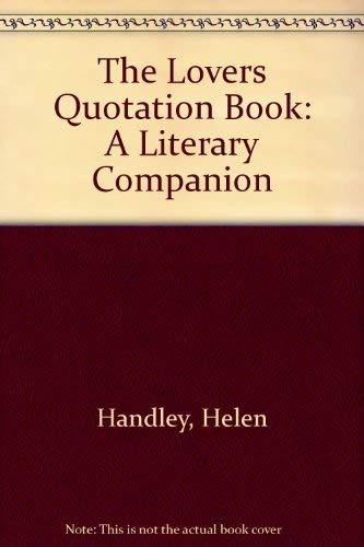 The Lovers Quotation Book: A Literary Companion: Handley, Helen