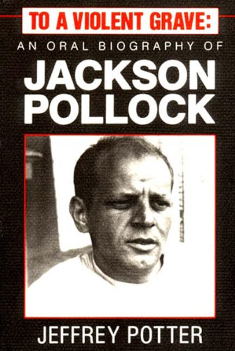 9780916366476: To a Violent Grave: An Oral Biography of Jackson Pollock